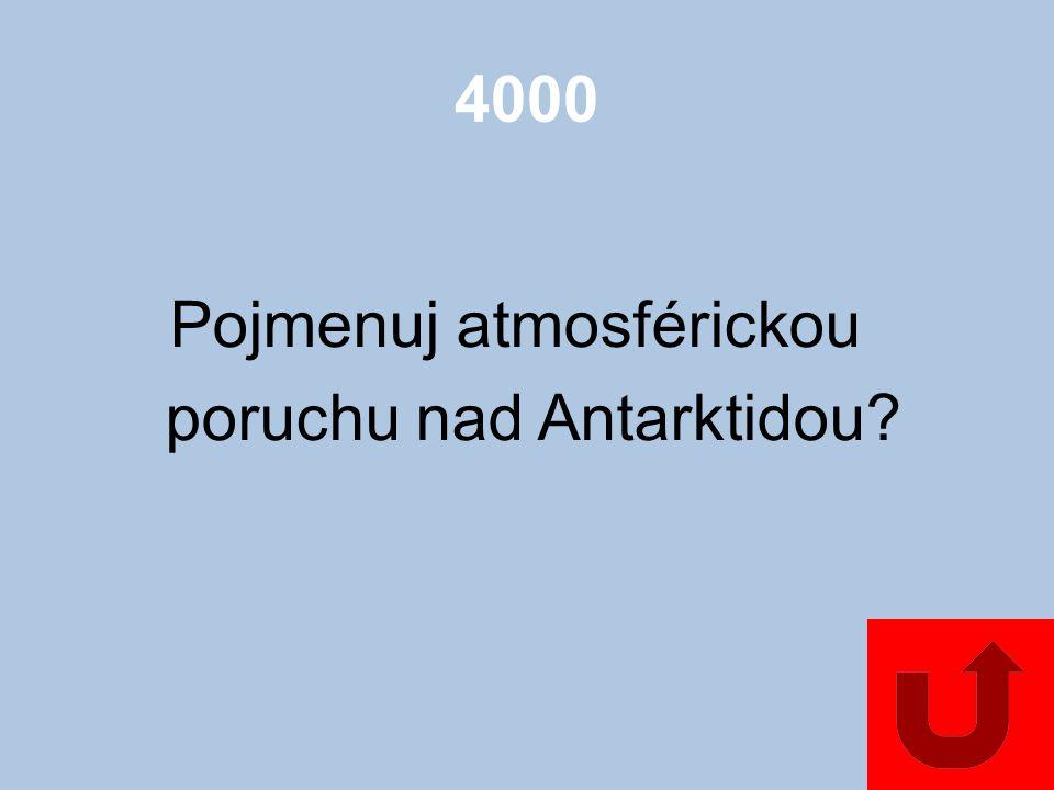 4000 Pojmenuj atmosférickou poruchu nad Antarktidou?