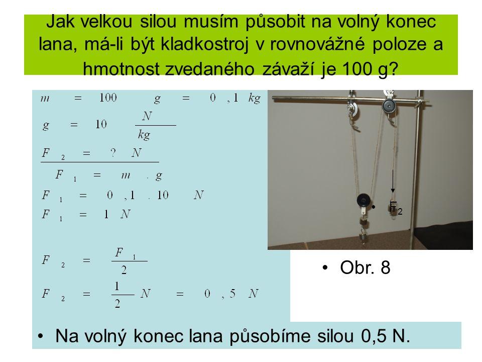 Kladkostroj se čtyřmi kladkami: F 2 =F 1 /4 Na volný konec lana působíme 4x menší silou směrem dolů např.