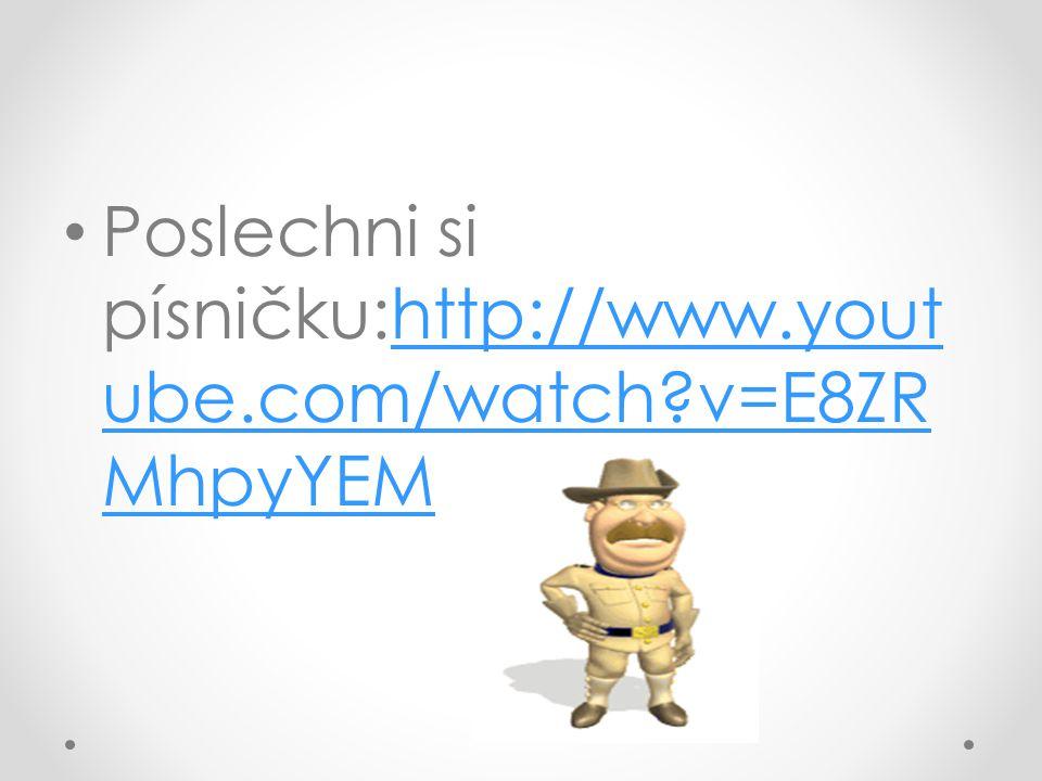 Poslechni si písničku:http://www.yout ube.com/watch?v=E8ZR MhpyYEMhttp://www.yout ube.com/watch?v=E8ZR MhpyYEM