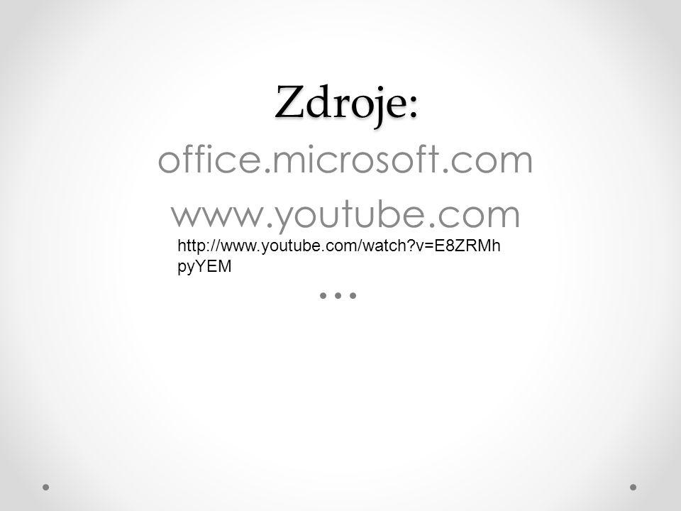 Zdroje: Zdroje: office.microsoft.com www.youtube.com http://www.youtube.com/watch?v=E8ZRMh pyYEM