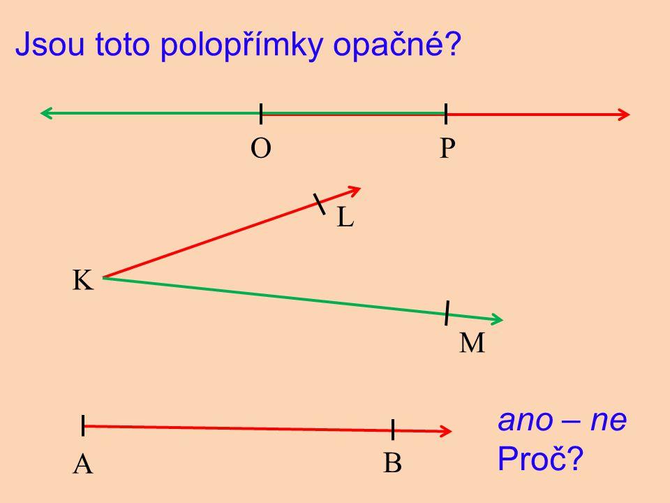 Jsou toto polopřímky opačné? O P K L M A B ano – ne Proč?