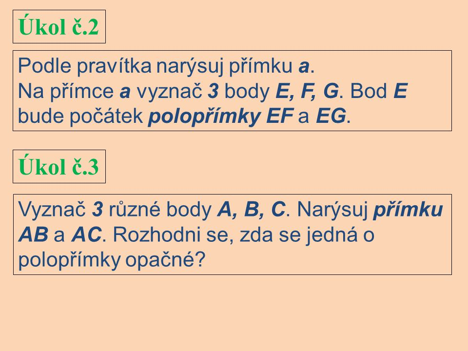Úkol č.2 Podle pravítka narýsuj přímku a.Na přímce a vyznač 3 body E, F, G.