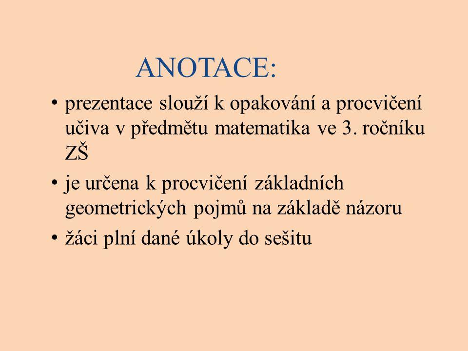 ANOTACE: prezentace slouží k opakování a procvičení učiva v předmětu matematika ve 3.