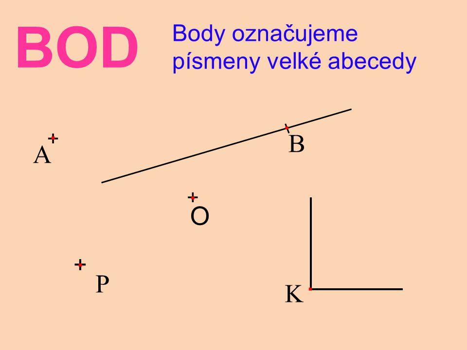 + BOD Body označujeme písmeny velké abecedy + + O. K P B A