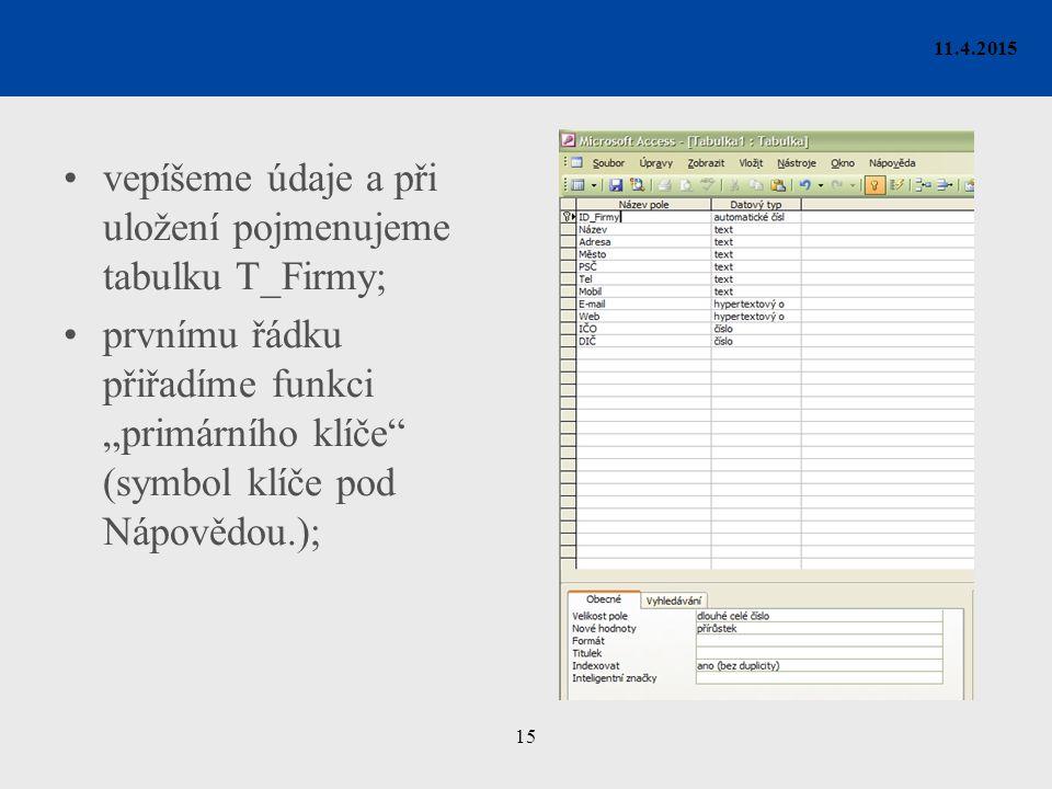 """15 11.4.2015 vepíšeme údaje a při uložení pojmenujeme tabulku T_Firmy; prvnímu řádku přiřadíme funkci """"primárního klíče (symbol klíče pod Nápovědou.);"""