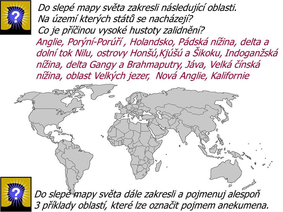 Do slepé mapy světa zakresli následující oblasti. Na území kterých států se nacházejí? Co je příčinou vysoké hustoty zalidnění? Anglie, Porýní-Porúří,