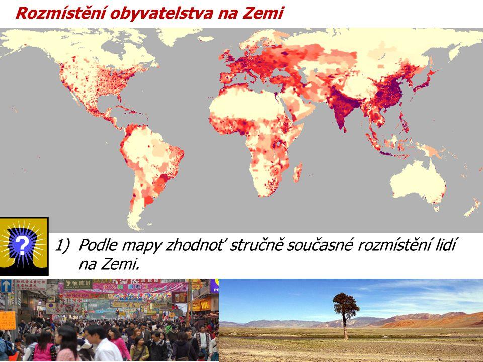 Rozmístění obyvatelstva na Zemi 1)Podle mapy zhodnoť stručně současné rozmístění lidí na Zemi.