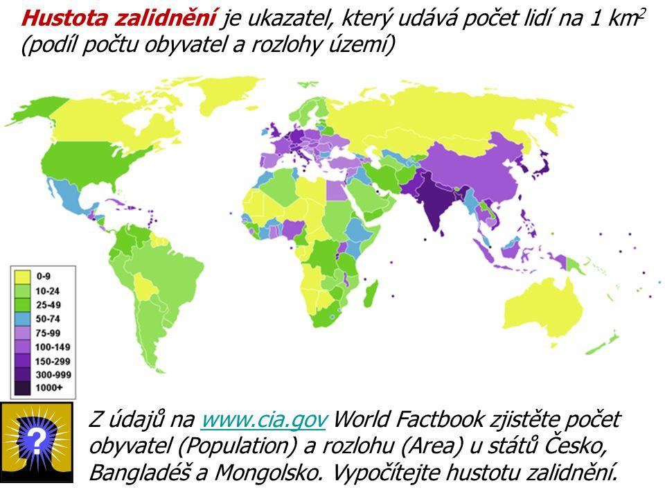 Z údajů na www.cia.gov World Factbook zjistěte počet obyvatel (Population) a rozlohu (Area) u států Česko, Bangladéš a Mongolsko. Vypočítejte hustotu