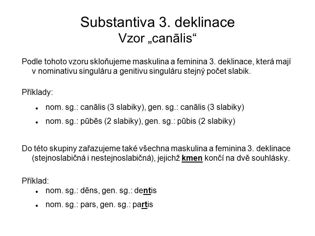 """Substantiva 3.deklinace Vzor """"canālis Podle tohoto vzoru skloňujeme maskulina a feminina 3."""