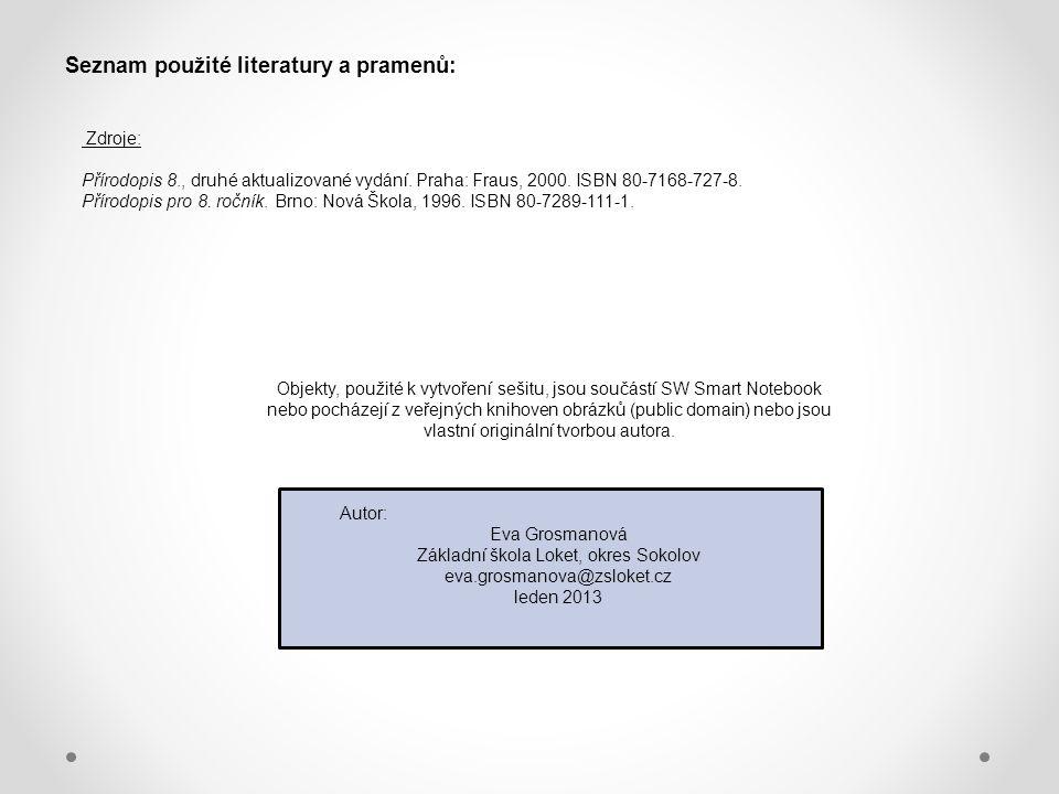 Seznam použité literatury a pramenů: Zdroje: Přírodopis 8., druhé aktualizované vydání. Praha: Fraus, 2000. ISBN 80-7168-727-8. Přírodopis pro 8. ročn