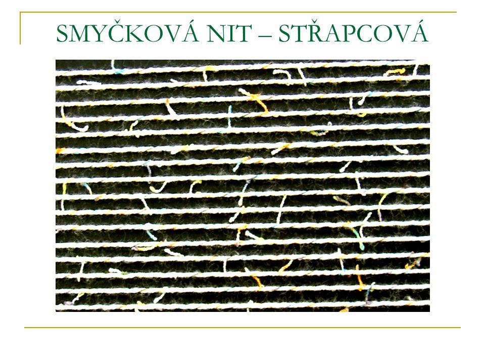 SMYČKOVÁ NIT – STŘAPCOVÁ Na povrchu jsou dlouhé smyčky. Smyčky se tvoří tím, že k základní niti je přiskávána rychleji dodávaná smyčková nit.