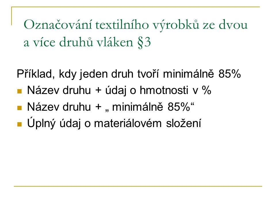 """Označování textilního výrobků ze dvou a více druhů vláken §3 Příklad, kdy jeden druh tvoří minimálně 85% Název druhu + údaj o hmotnosti v % Název druhu + """" minimálně 85% Úplný údaj o materiálovém složení"""