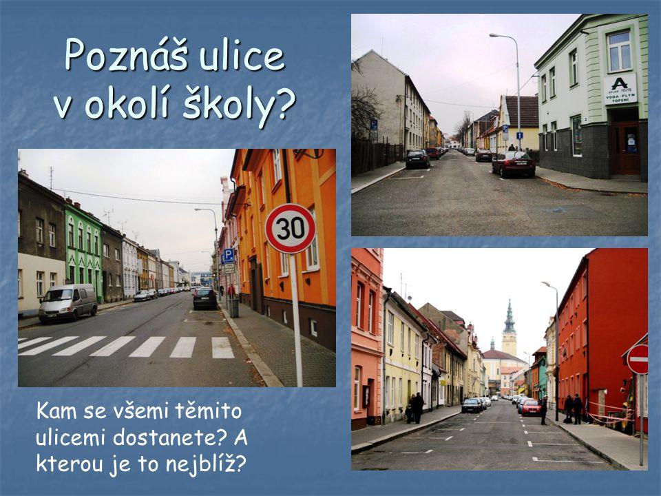 Kam se všemi těmito ulicemi dostanete? A kterou je to nejblíž?