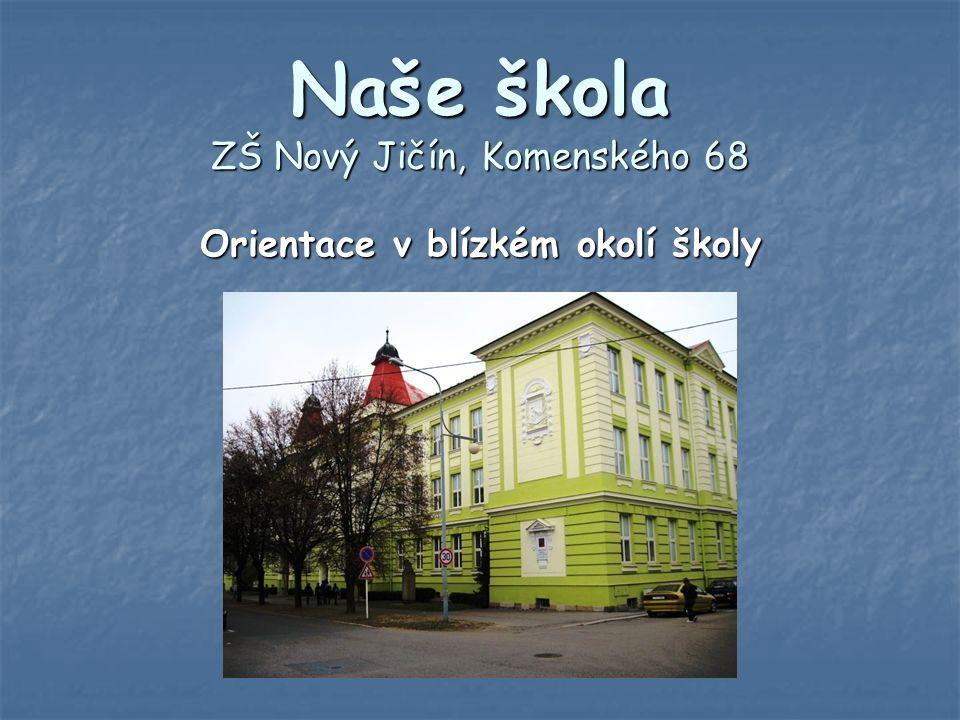 Naše škola ZŠ Nový Jičín, Komenského 68 Orientace v blízkém okolí školy