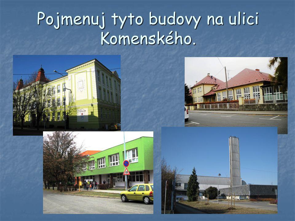 Pojmenuj tyto budovy na ulici Komenského.