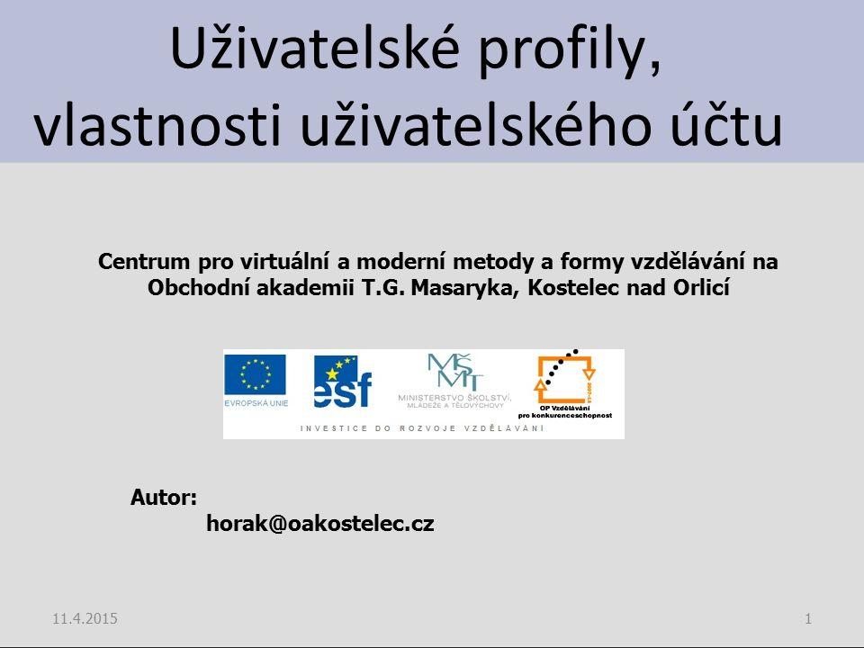 Uživatelské profily, vlastnosti uživatelského účtu 11.4.20151 Centrum pro virtuální a moderní metody a formy vzdělávání na Obchodní akademii T.G. Masa
