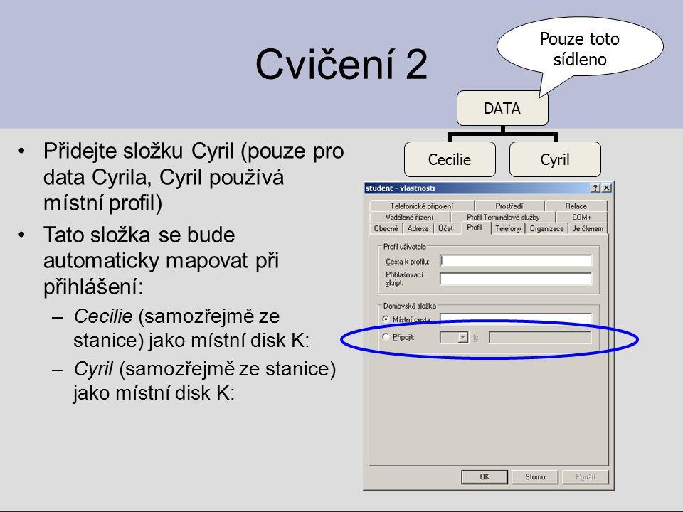 Cvičení 2 Přidejte složku Cyril (pouze pro data Cyrila, Cyril používá místní profil) Tato složka se bude automaticky mapovat při přihlášení: –Cecilie