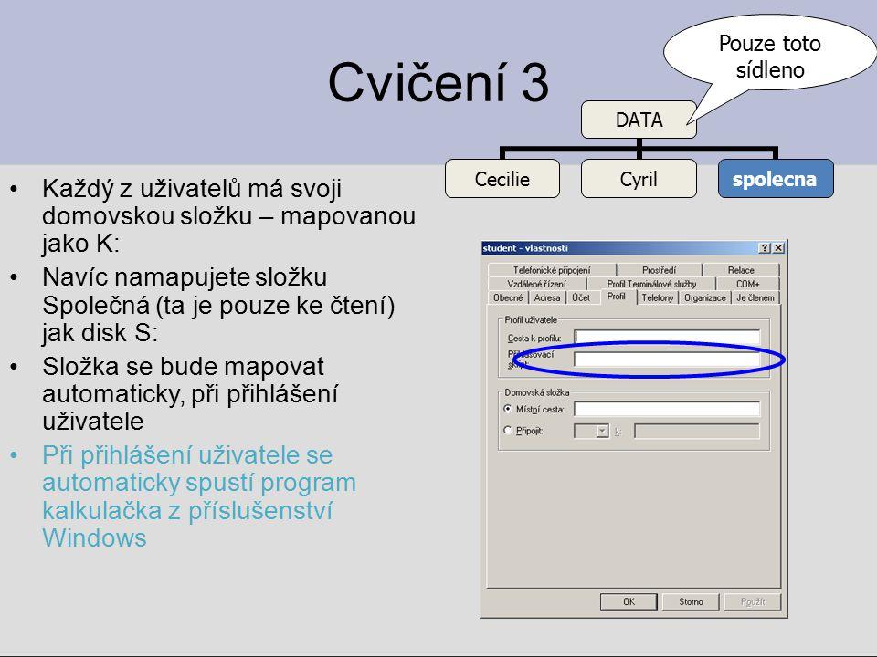 Cvičení 3 Každý z uživatelů má svoji domovskou složku – mapovanou jako K: Navíc namapujete složku Společná (ta je pouze ke čtení) jak disk S: Složka s