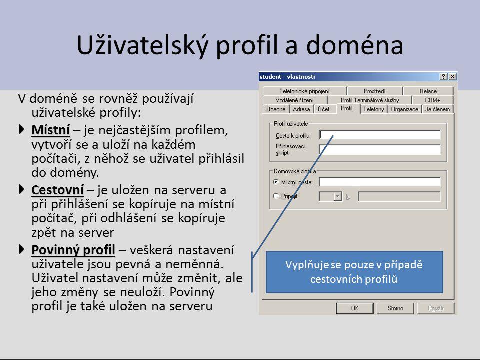 Vytváření profilů Místní Místní – není třeba nijak vytvářet, jde o implicitní nastavení Cestovní Cestovní – je nutné zadat polohu složky na serveru v níž je cestovní profil uložen Povinný profil - Povinný profil - je nutné zadat polohu složky na serveru v níž je cestovní profil uložen a navíc přejmenovat soubor ntuser.dat na ntuser.man