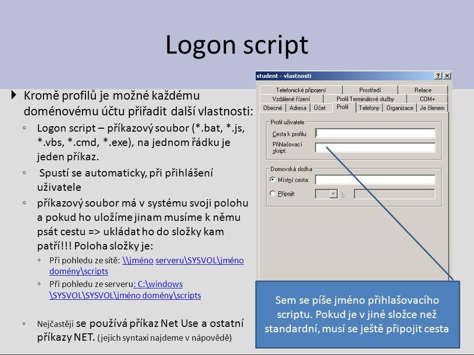 Logon script  Kromě profilů je možné každému doménovému účtu přiřadit další vlastnosti: ◦ Logon script – příkazový soubor (*.bat, *.js, *.vbs, *.cmd,