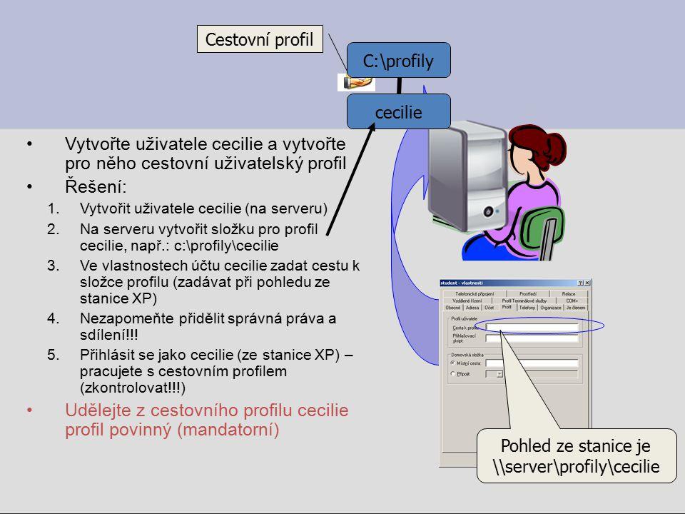 Cvičení K cestovnímu profilu Cecílie přidej složku pro ukládání dat Cecílie má svá data uložena ve složce DATA/CECILIE Namapujte složku Cecilie jak disk K: DATA Cecilie Profily Cecilie Pouze toto sídleno