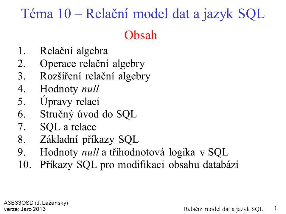 A3B33OSD (J.Lažanský) verze: Jaro 2013 Relační model dat a jazyk SQL 2 K čemu relace.