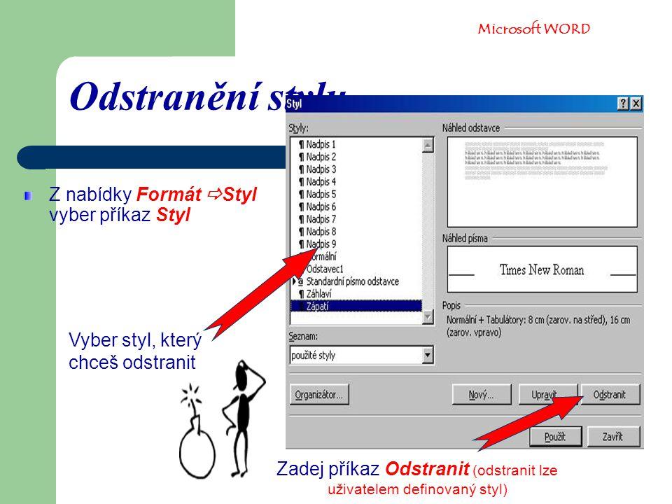 Odstranění stylu Z nabídky Formát  Styl vyber příkaz Styl Vyber styl, který chceš odstranit Zadej příkaz Odstranit (odstranit lze uživatelem definovaný styl) Microsoft WORD