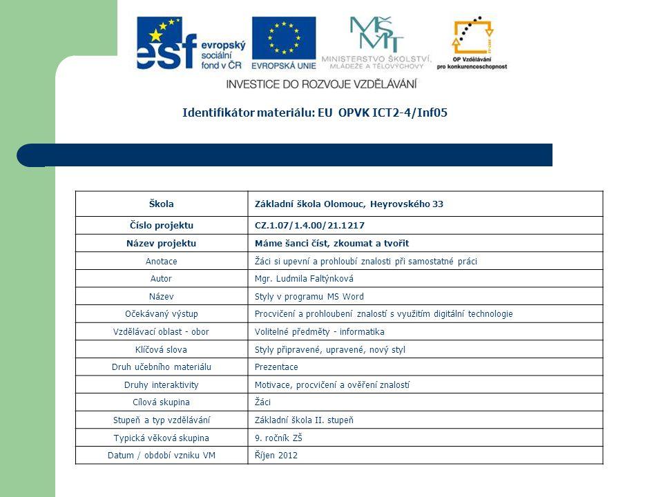 Identifikátor materiálu: EU OPVK ICT2-4/Inf05 ŠkolaZákladní škola Olomouc, Heyrovského 33 Číslo projektuCZ.1.07/1.4.00/21.1217 Název projektuMáme šanci číst, zkoumat a tvořit AnotaceŽáci si upevní a prohloubí znalosti při samostatné práci AutorMgr.