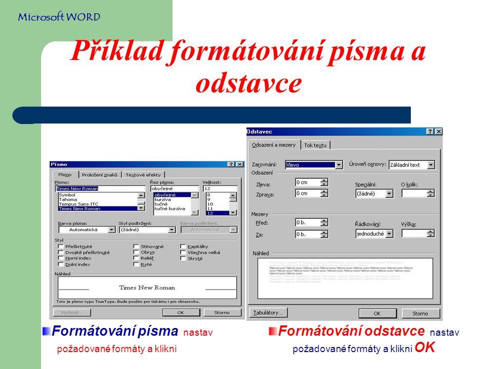 Příklad formátování písma a odstavce Microsoft WORD Formátování písma nastav požadované formáty a klikni OK Formátování odstavce nastav požadované formáty a klikni OK
