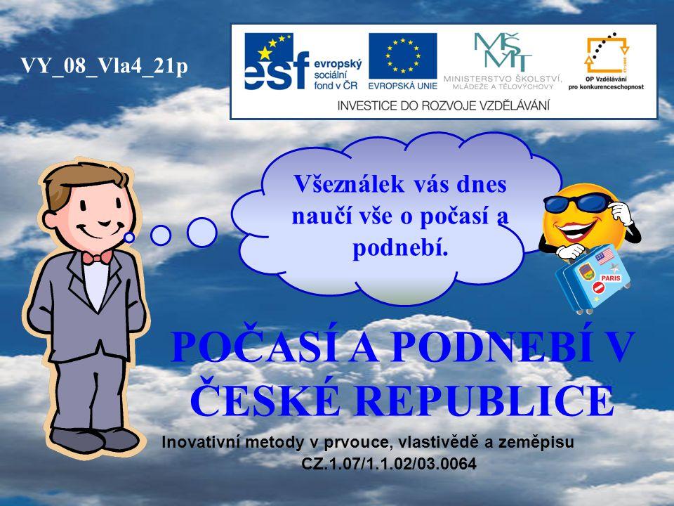 POČASÍ A PODNEBÍ V ČESKÉ REPUBLICE VY_08_Vla4_21p Všeználek vás dnes naučí vše o počasí a podnebí.