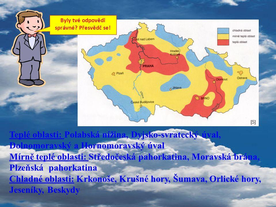 Byly tvé odpovědi správné? Přesvědč se! Teplé oblasti: Polabská nížina, Dyjsko-svratecký úval, Dolnomoravský a Hornomoravský úval Mírně teplé oblasti: