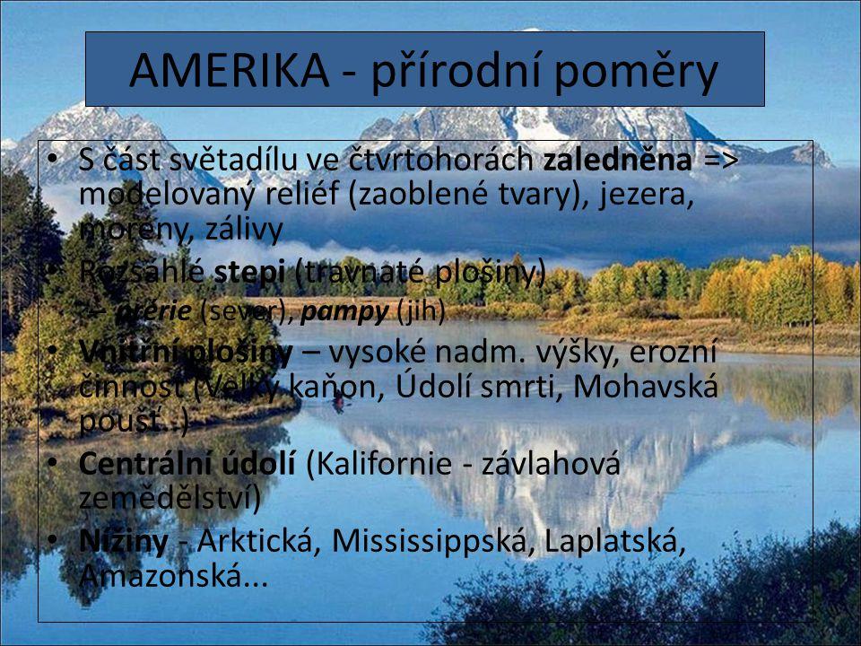 AMERIKA - přírodní poměry S část světadílu ve čtvrtohorách zaledněna => modelovaný reliéf (zaoblené tvary), jezera, morény, zálivy Rozsáhlé stepi (tra