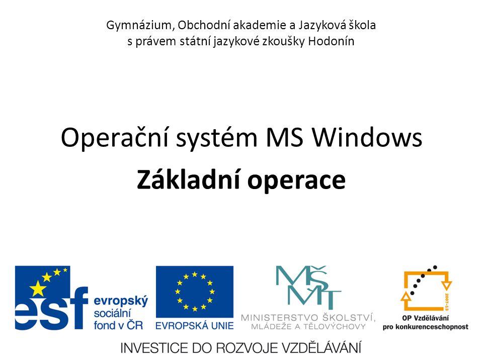 Gymnázium, Obchodní akademie a Jazyková škola s právem státní jazykové zkoušky Hodonín Operační systém MS Windows Základní operace