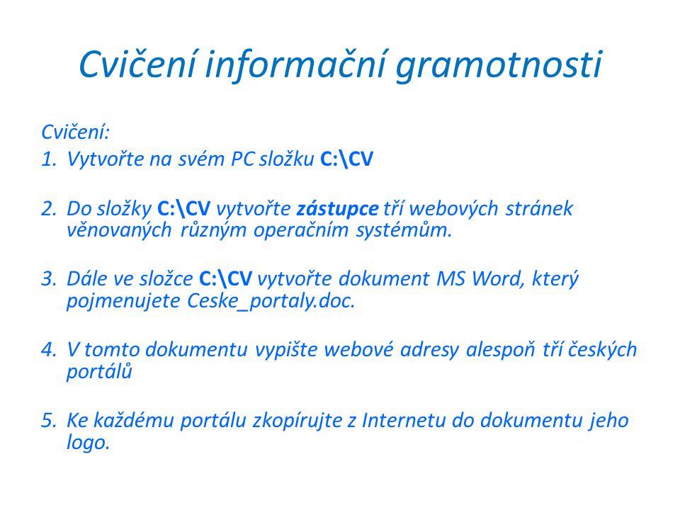 Cvičení informační gramotnosti Cvičení: 1.Vytvořte na svém PC složku C:\CV 2.Do složky C:\CV vytvořte zástupce tří webových stránek věnovaných různým