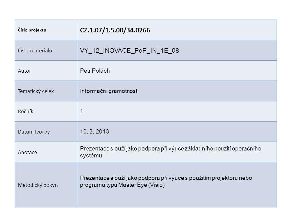 Číslo projektu CZ.1.07/1.5.00/34.0266 Číslo materiálu VY_12_INOVACE_PoP_IN_1E_08 Autor Petr Polách Tematický celek Informační gramotnost Ročník 1.