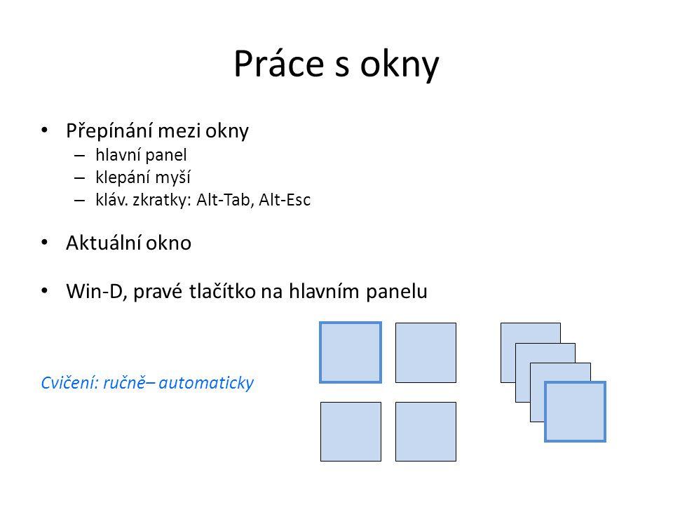 Práce s okny Přepínání mezi okny – hlavní panel – klepání myší – kláv. zkratky: Alt-Tab, Alt-Esc Aktuální okno Win-D, pravé tlačítko na hlavním panelu