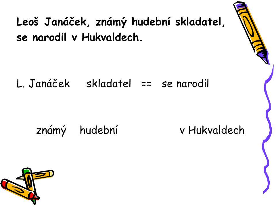 Leoš Janáček, známý hudební skladatel, se narodil v Hukvaldech.