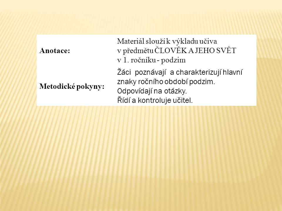 Anotace: Materiál slouží k výkladu učiva v předmětu ČLOVĚK A JEHO SVĚT v 1.