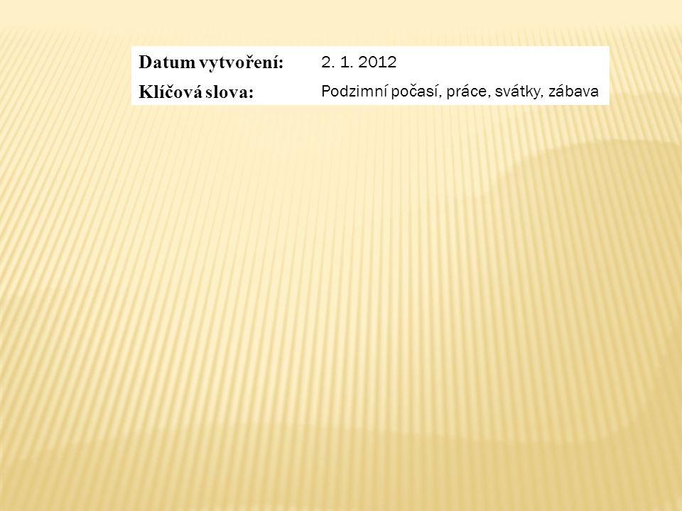 Datum vytvoření: 2. 1. 2012 Klíčová slova: Podzimní počasí, práce, svátky, zábava