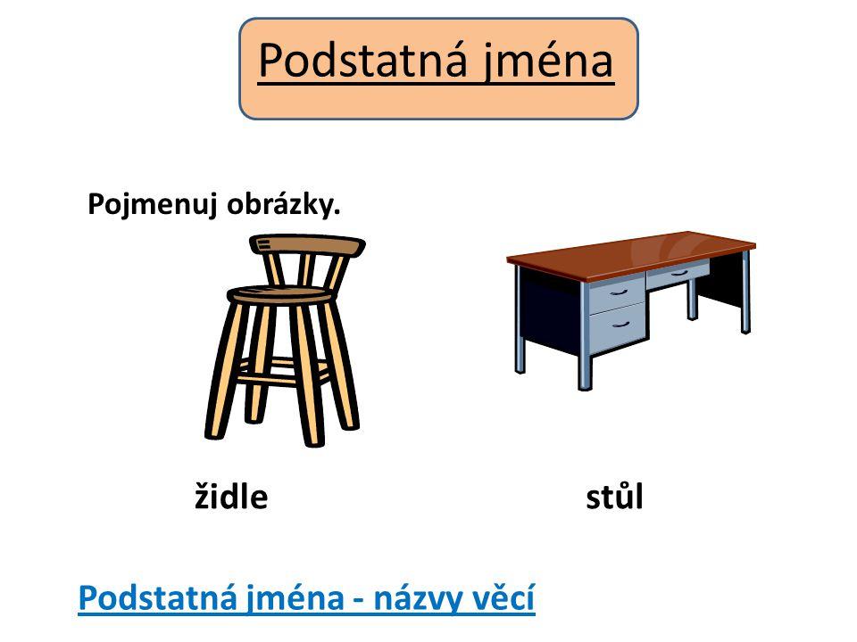 Podstatná jména Pojmenuj obrázky. židlestůl Podstatná jména - názvy věcí