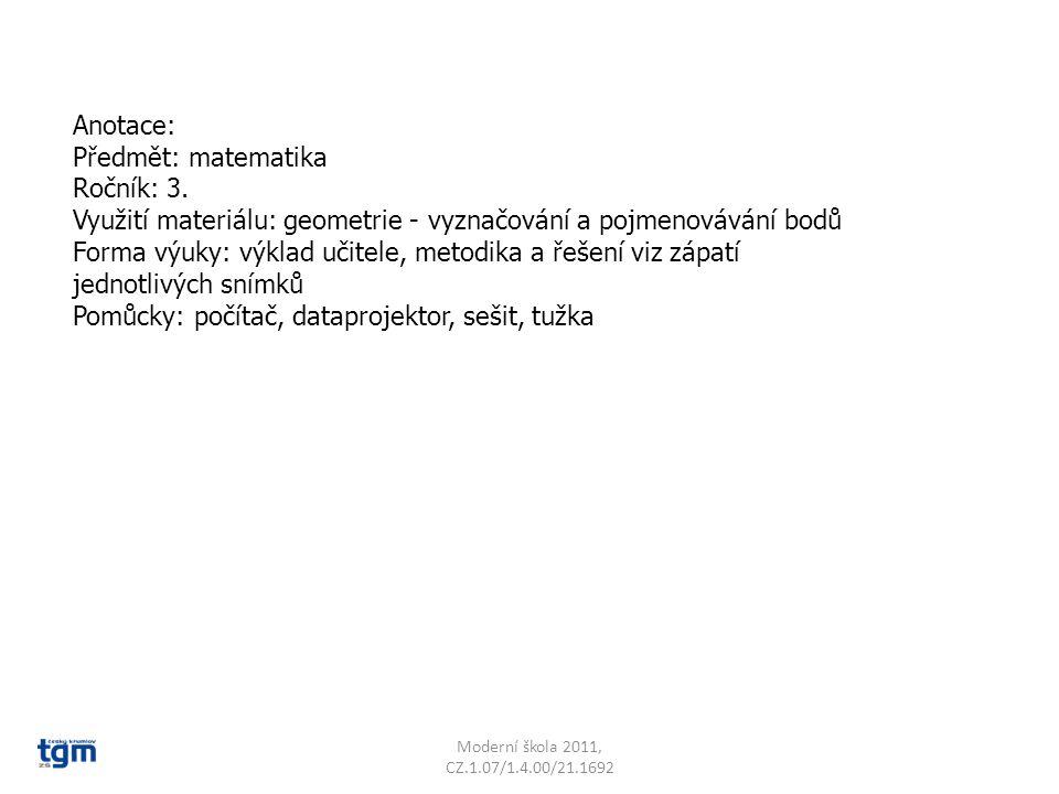 Anotace: Předmět: matematika Ročník: 3. Využití materiálu: geometrie - vyznačování a pojmenovávání bodů Forma výuky: výklad učitele, metodika a řešení