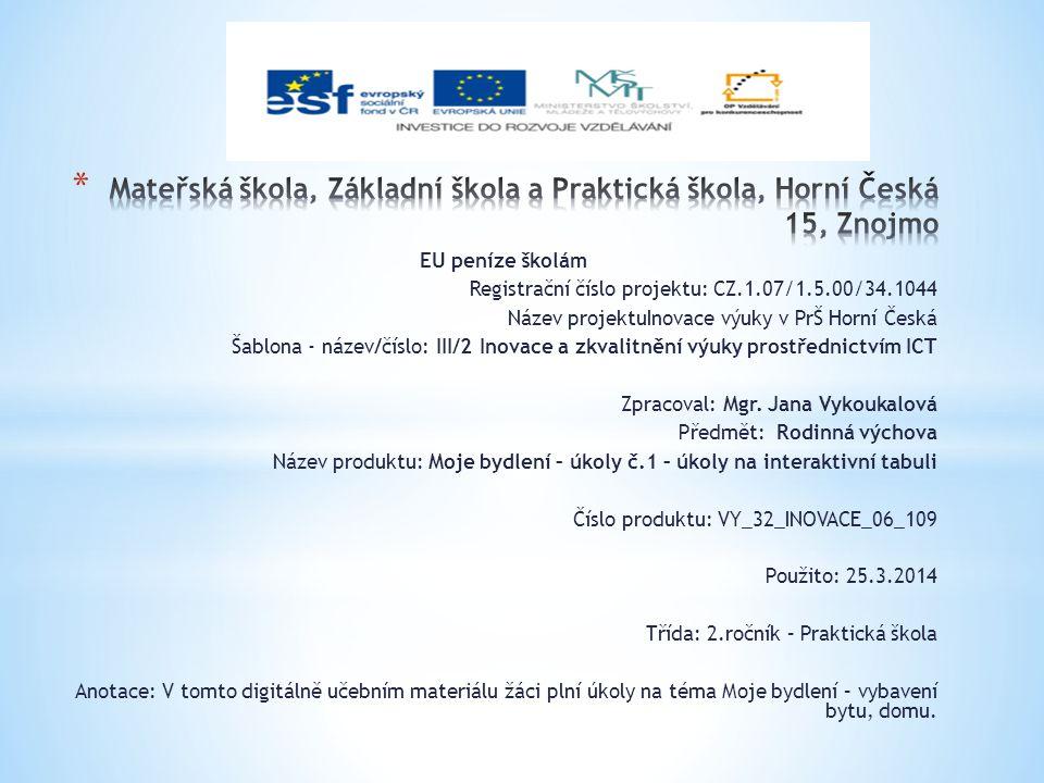 EU peníze školám Registrační číslo projektu: CZ.1.07/1.5.00/34.1044 Název projektuInovace výuky v PrŠ Horní Česká Šablona - název/číslo: III/2 Inovace a zkvalitnění výuky prostřednictvím ICT Zpracoval: Mgr.