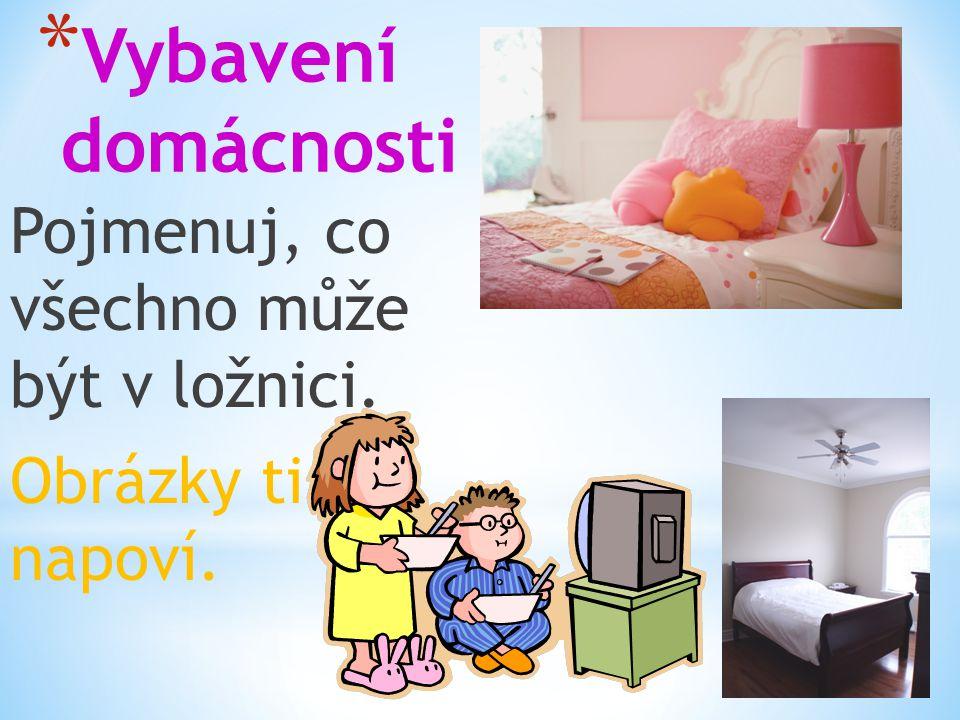 * Vybavení domácnosti Pojmenuj, co všechno může být v ložnici. Obrázky ti napoví.