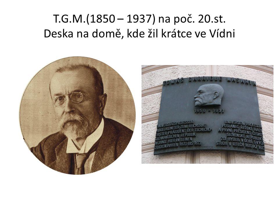 T.G.M.(1850 – 1937) na poč. 20.st. Deska na domě, kde žil krátce ve Vídni