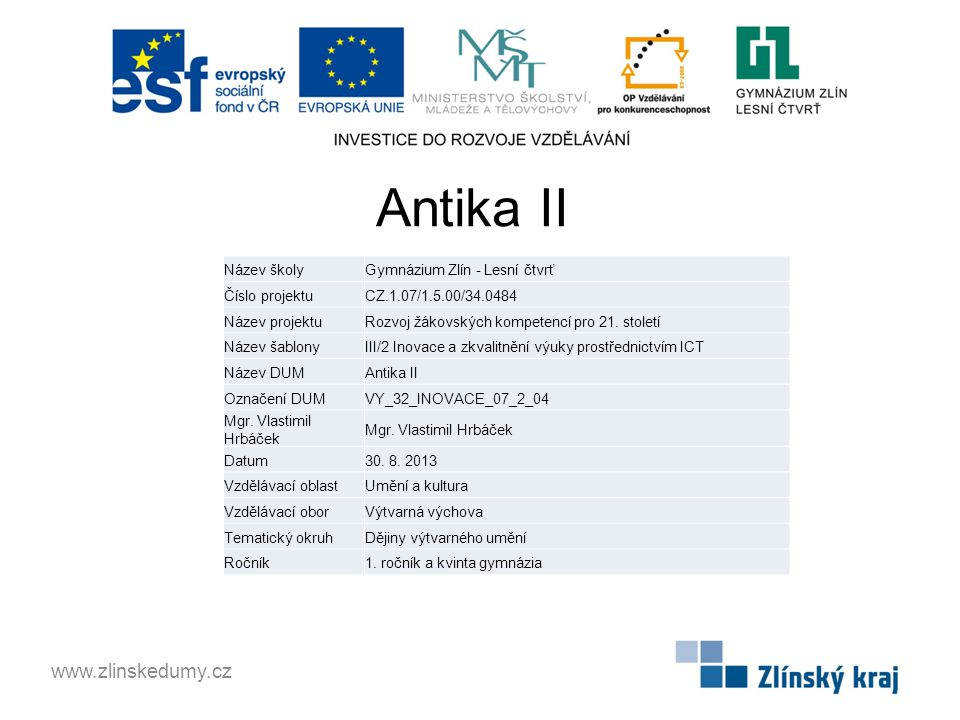 Antika II www.zlinskedumy.cz Název školyGymnázium Zlín - Lesní čtvrť Číslo projektuCZ.1.07/1.5.00/34.0484 Název projektuRozvoj žákovských kompetencí pro 21.