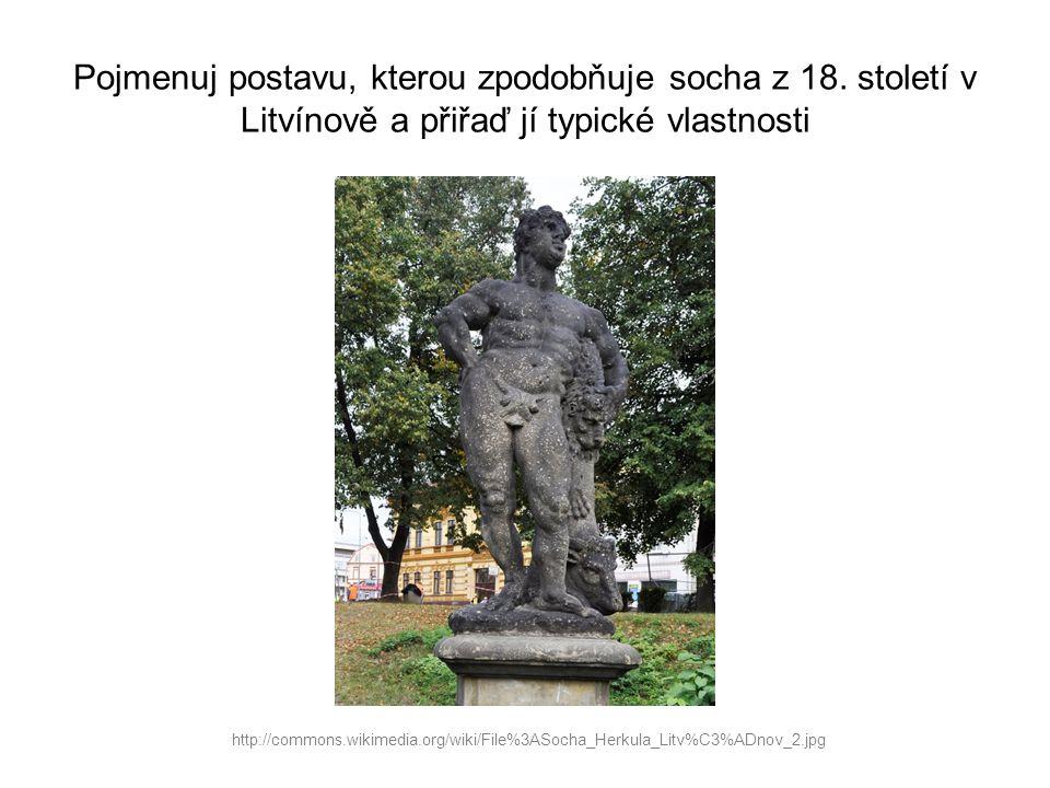 Pojmenuj postavu, kterou zpodobňuje socha z 18. století v Litvínově a přiřaď jí typické vlastnosti http://commons.wikimedia.org/wiki/File%3ASocha_Herk