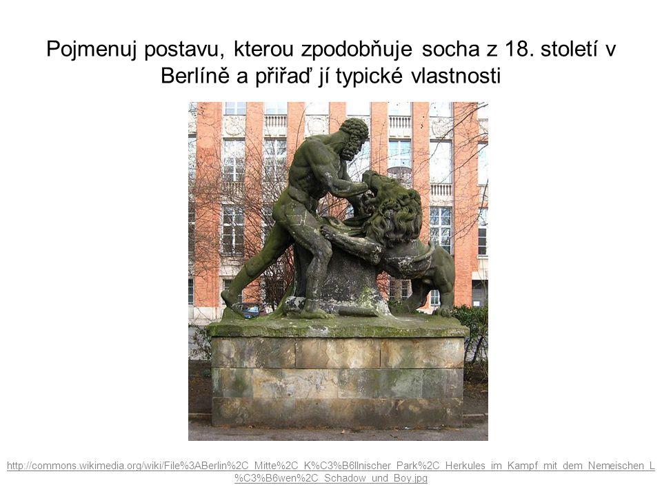 Pojmenuj postavu, kterou zpodobňuje socha z 18. století v Berlíně a přiřaď jí typické vlastnosti http://commons.wikimedia.org/wiki/File%3ABerlin%2C_Mi