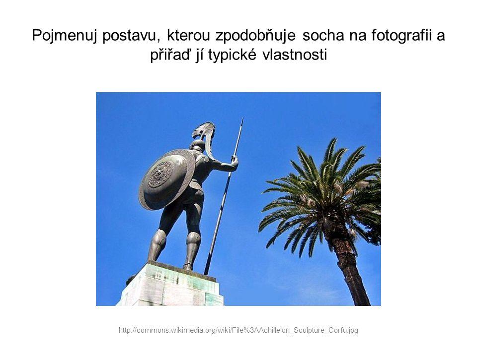 Pojmenuj postavu, kterou zpodobňuje socha na fotografii a přiřaď jí typické vlastnosti http://commons.wikimedia.org/wiki/File%3AAchilleion_Sculpture_C