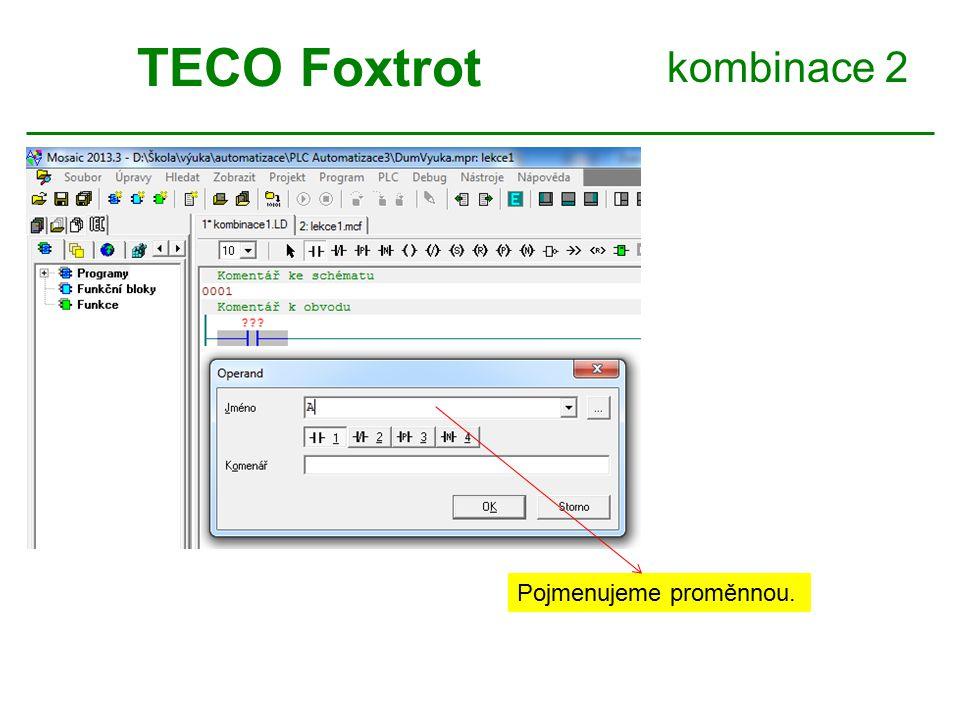kombinace 2 TECO Foxtrot Pojmenujeme proměnnou.
