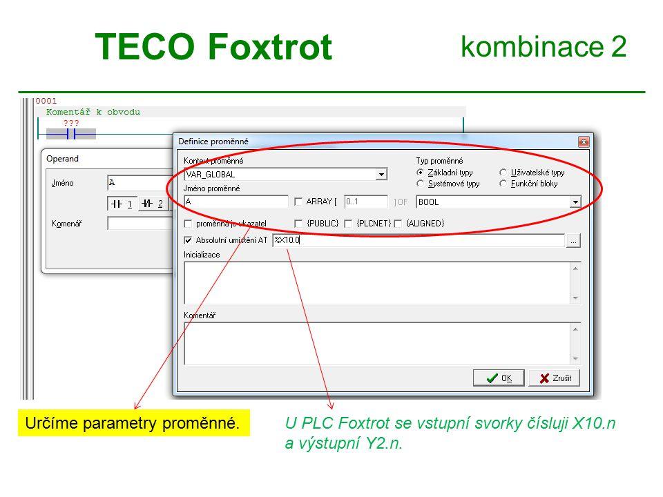 kombinace 2 TECO Foxtrot Určíme parametry proměnné.U PLC Foxtrot se vstupní svorky čísluji X10.n a výstupní Y2.n.